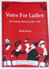 Votes for Ladies - The Suffrage Movement 1867-1918, by Sheila McNeil